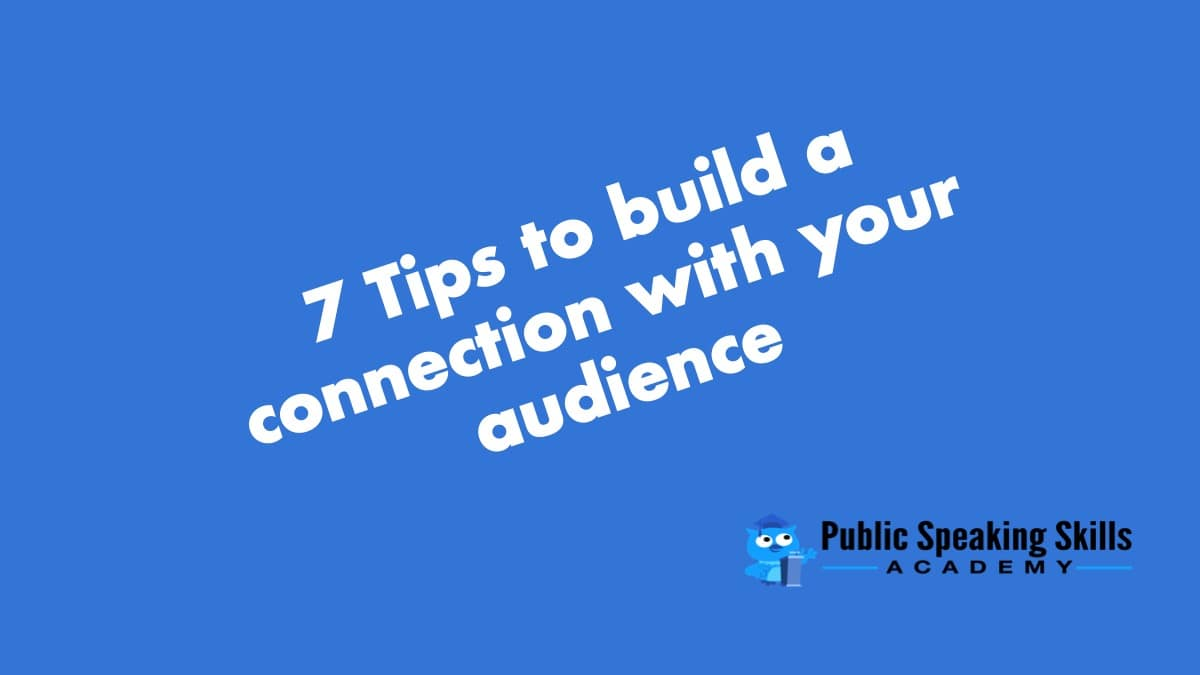 7 Tips to Build a Connection with any Audience