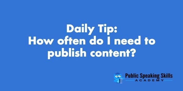 How often do I need to publish content